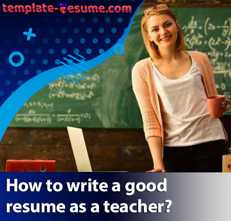 How to write a good resume as a teacher?